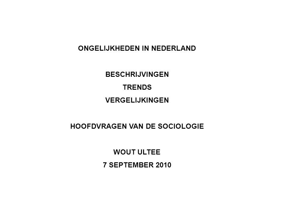 ONGELIJKHEDEN IN NEDERLAND HOOFDVRAGEN VAN DE SOCIOLOGIE