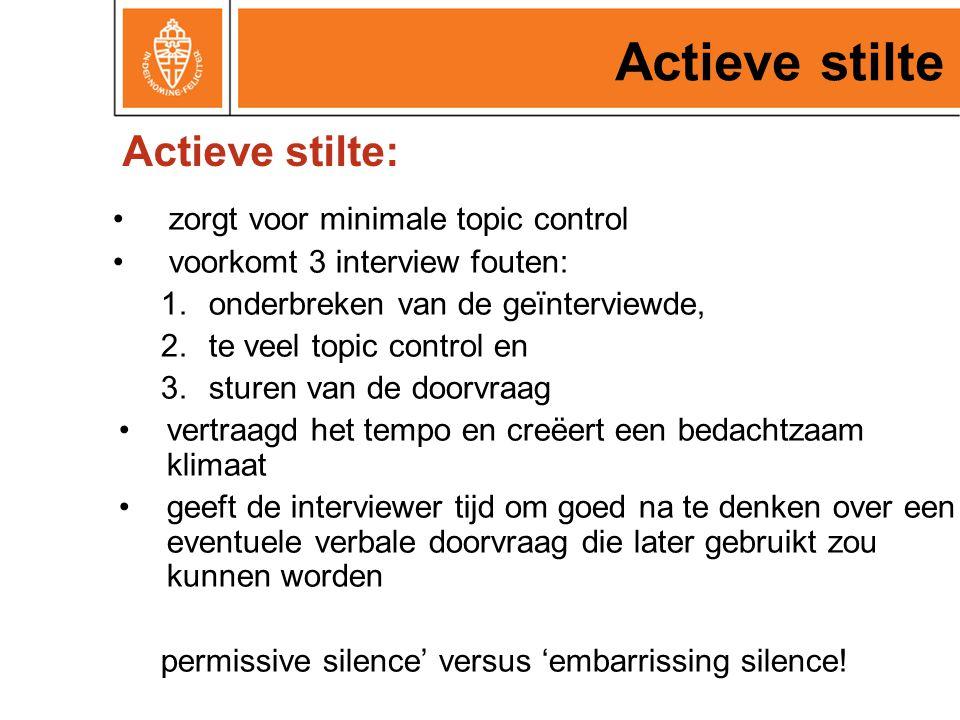 Actieve stilte Actieve stilte: zorgt voor minimale topic control
