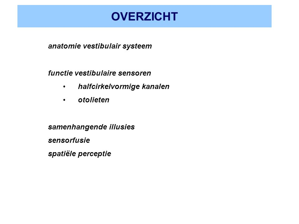 OVERZICHT anatomie vestibulair systeem functie vestibulaire sensoren