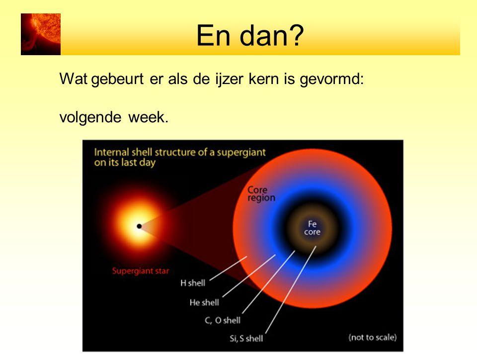 En dan Wat gebeurt er als de ijzer kern is gevormd: volgende week.