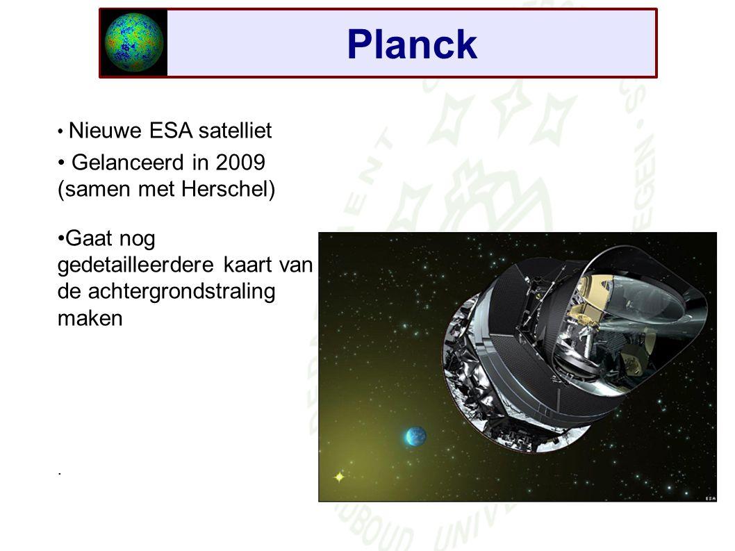 Planck Gelanceerd in 2009 (samen met Herschel)