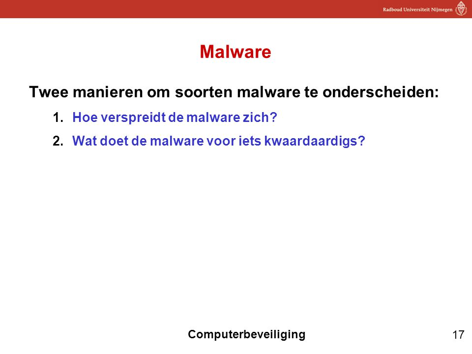 Malware Twee manieren om soorten malware te onderscheiden: