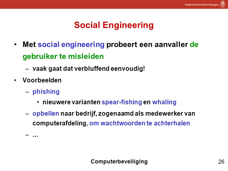 Social Engineering Met social engineering probeert een aanvaller de gebruiker te misleiden. vaak gaat dat verbluffend eenvoudig!