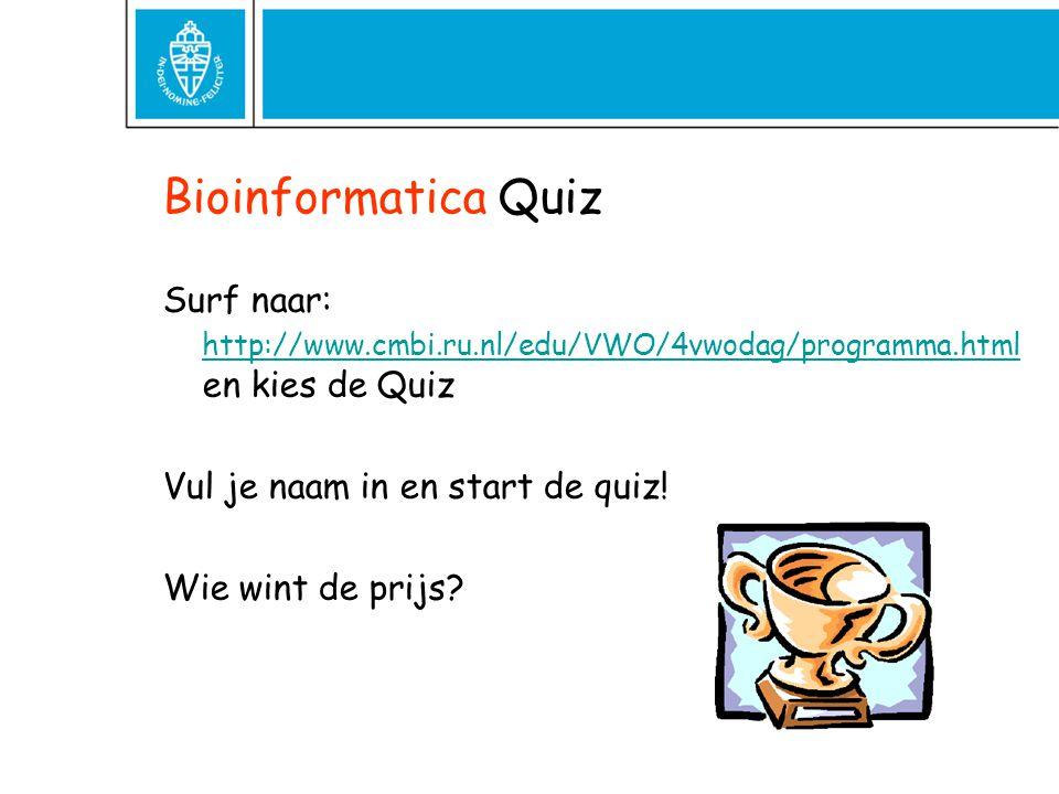 Bioinformatica Quiz Surf naar: http://www.cmbi.ru.nl/edu/VWO/4vwodag/programma.html en kies de Quiz.