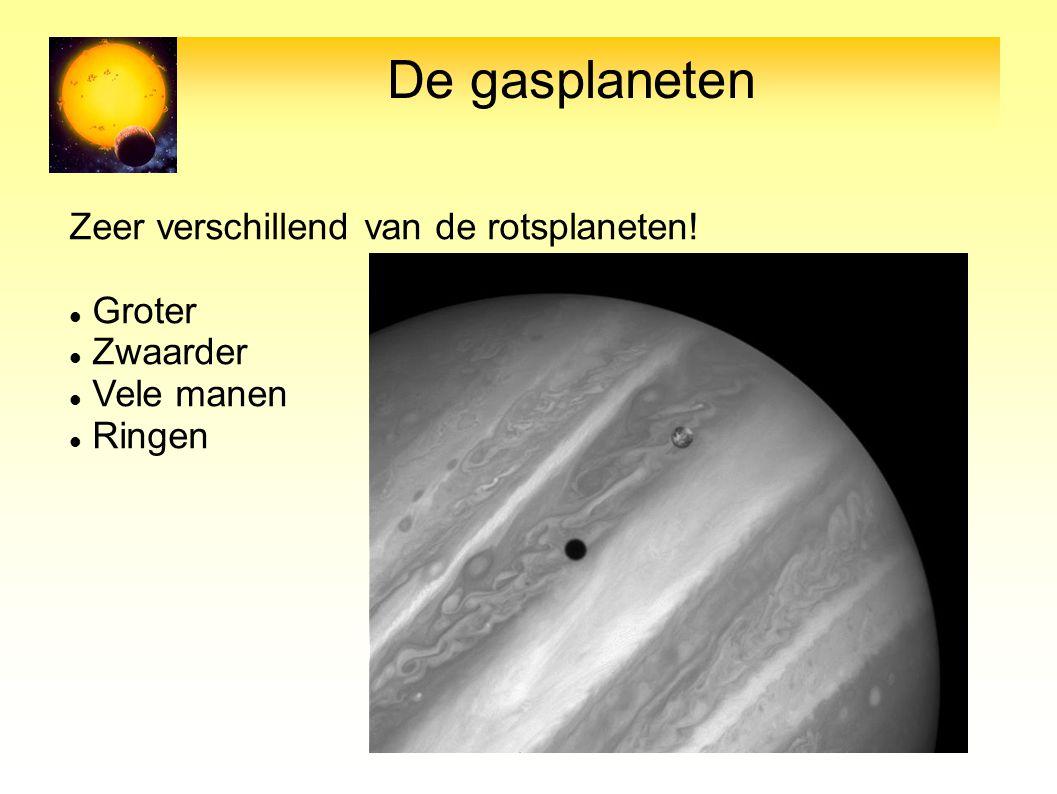 De gasplaneten Zeer verschillend van de rotsplaneten! Groter Zwaarder