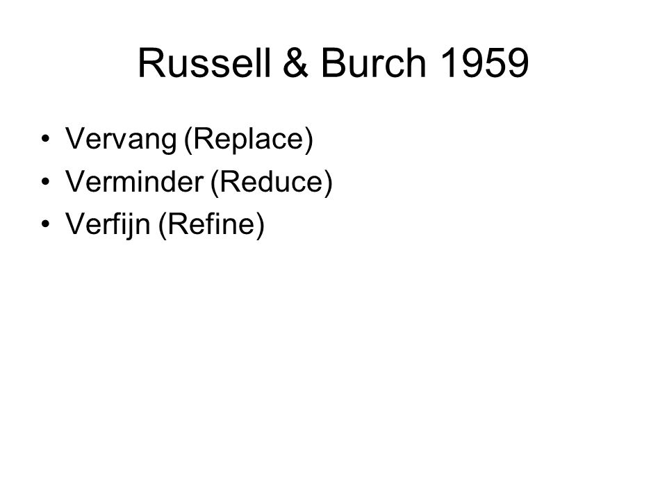 Russell & Burch 1959 Vervang (Replace) Verminder (Reduce)