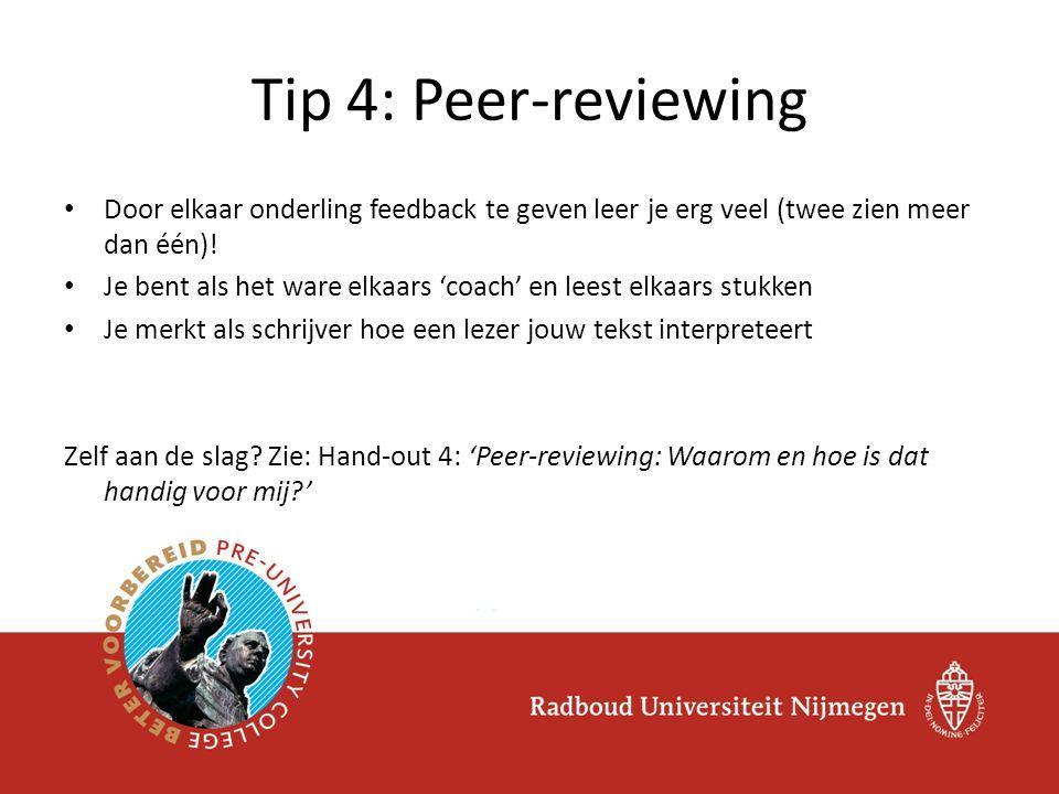 Tip 4: Peer-reviewing Door elkaar onderling feedback te geven leer je erg veel (twee zien meer dan één)!