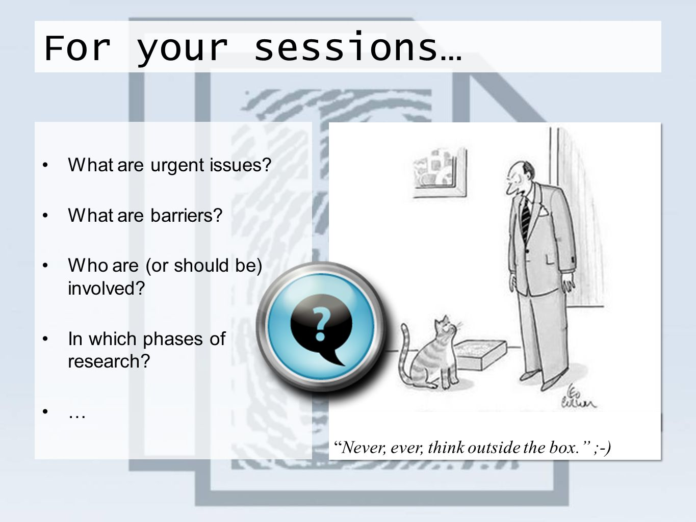 For your sessions… What are urgent issues What are barriers