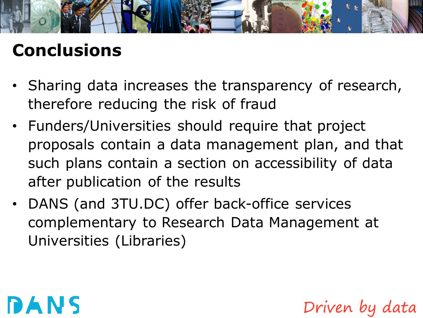 Conclusions Sharing data increases the transparency of research, therefore reducing the risk of fraud.