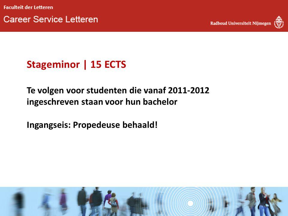Stageminor | 15 ECTS Te volgen voor studenten die vanaf 2011-2012 ingeschreven staan voor hun bachelor.