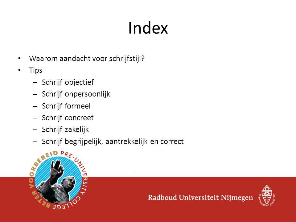 Index Waarom aandacht voor schrijfstijl Tips Schrijf objectief