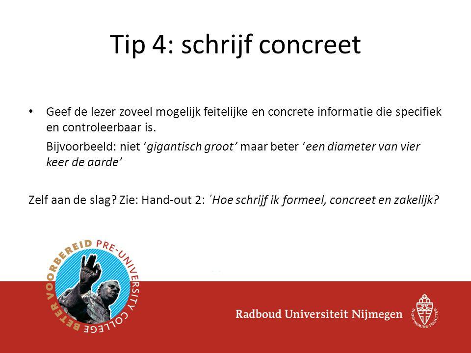 Tip 4: schrijf concreet Geef de lezer zoveel mogelijk feitelijke en concrete informatie die specifiek en controleerbaar is.