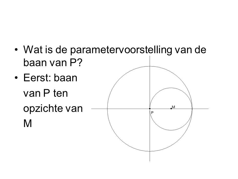 Wat is de parametervoorstelling van de baan van P