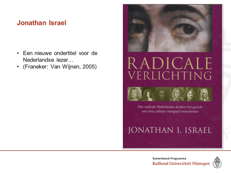 Jonathan Israel Een nieuwe ondertitel voor de Nederlandse lezer…