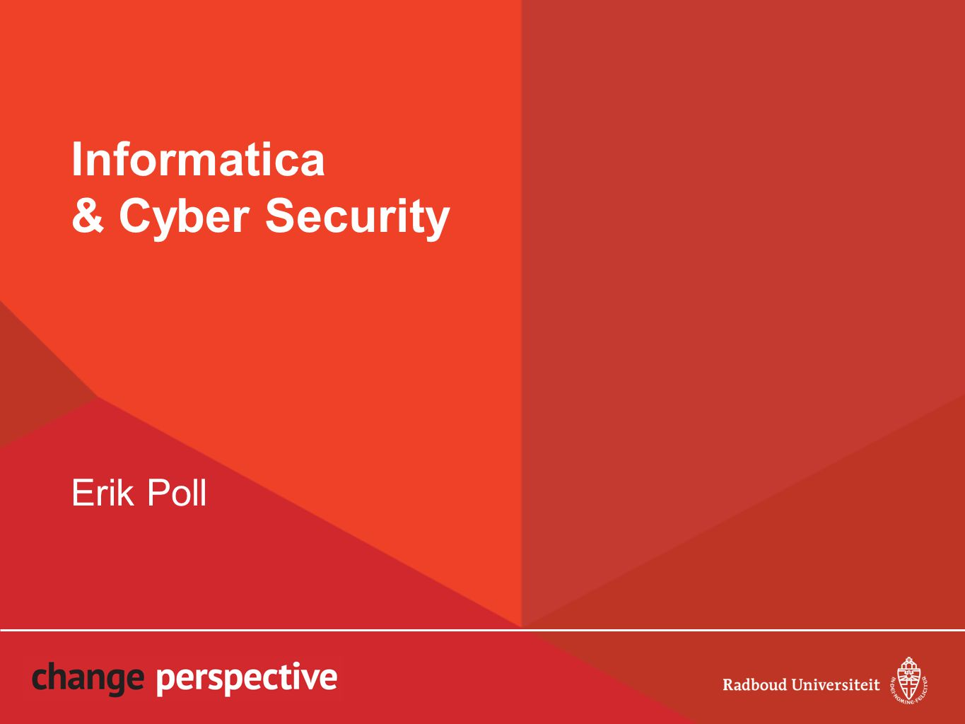 Informatica & Cyber Security Erik Poll