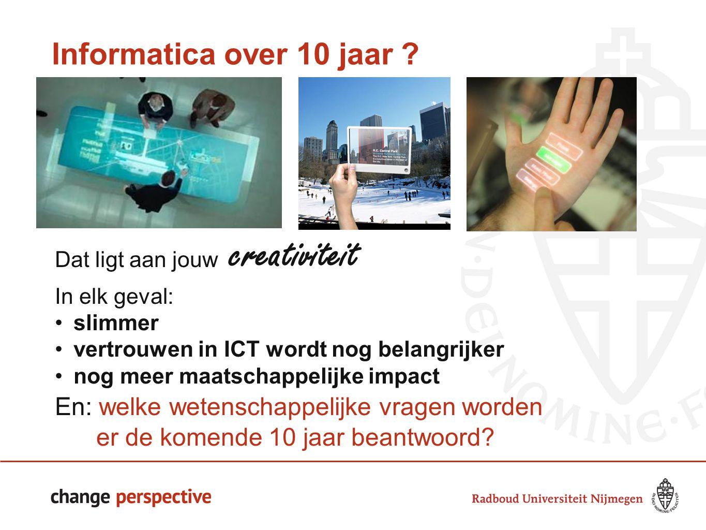 44 Informatica over 10 jaar Dat ligt aan jouw creativiteit. In elk geval: slimmer. vertrouwen in ICT wordt nog belangrijker.