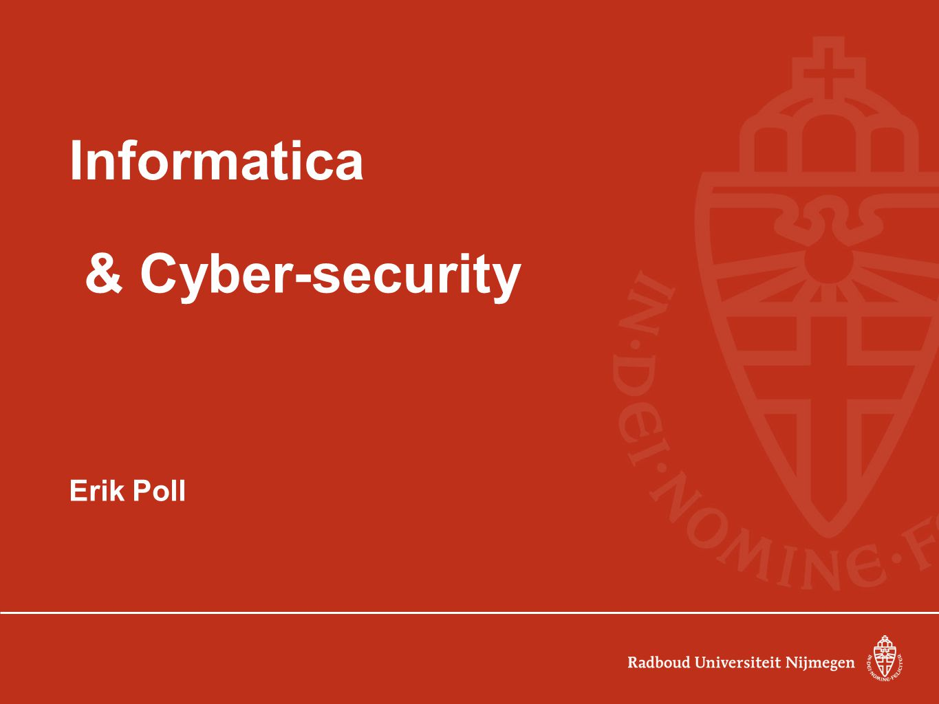 Informatica & Cyber-security Erik Poll