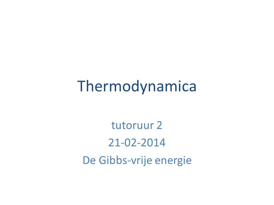 tutoruur 2 21-02-2014 De Gibbs-vrije energie