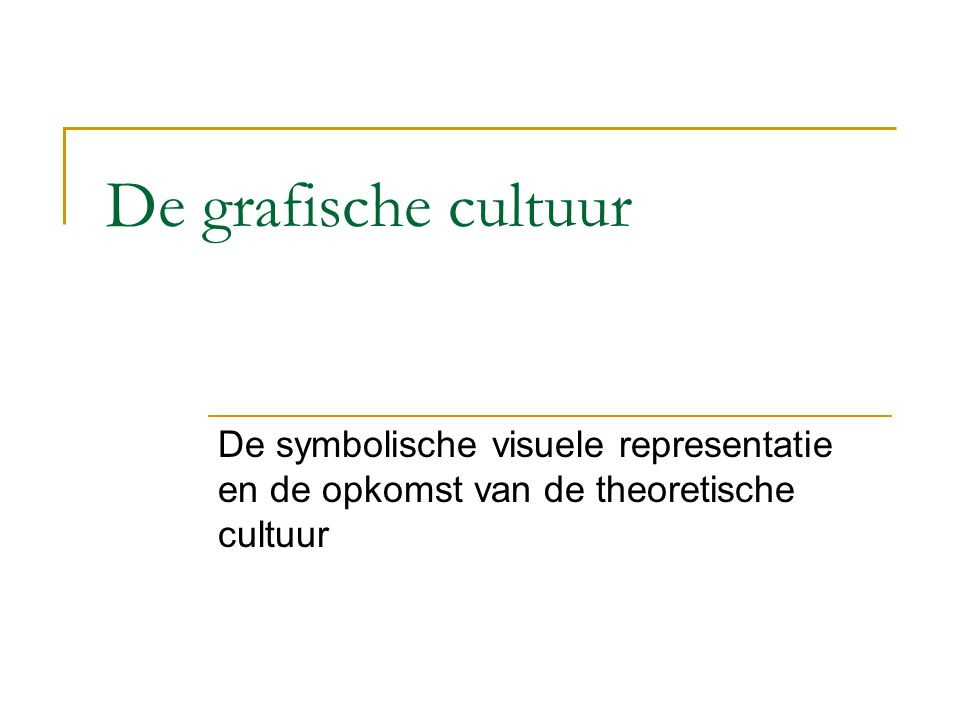 De grafische cultuur De symbolische visuele representatie en de opkomst van de theoretische cultuur