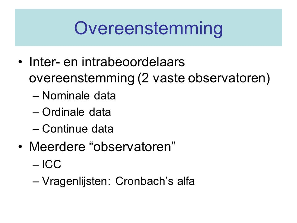 Overeenstemming Inter- en intrabeoordelaars overeenstemming (2 vaste observatoren) Nominale data. Ordinale data.