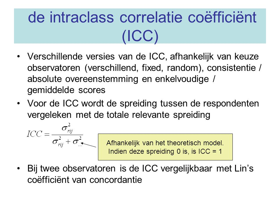 de intraclass correlatie coëfficiënt (ICC)