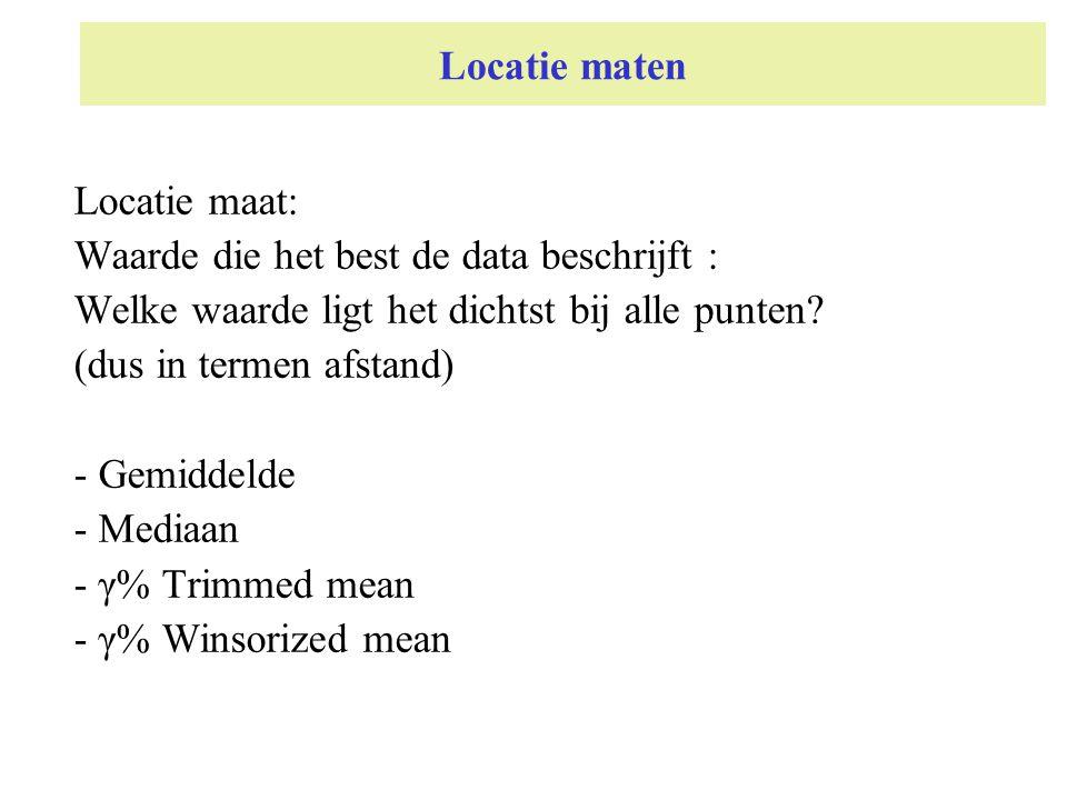 Locatie maten Locatie maat: Waarde die het best de data beschrijft : Welke waarde ligt het dichtst bij alle punten