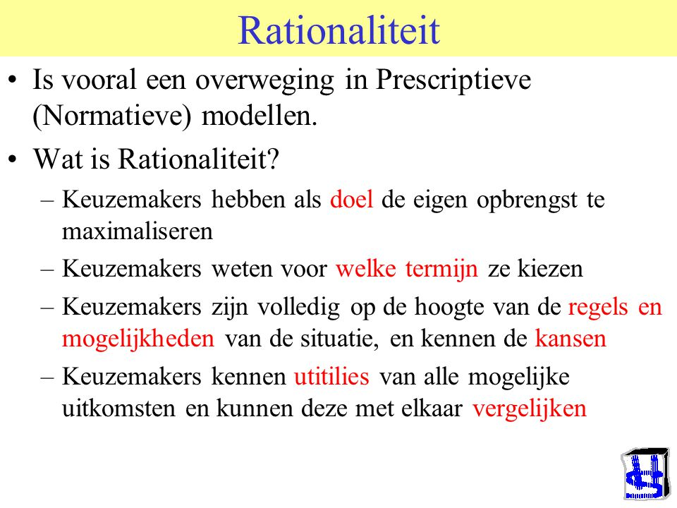 Rationaliteit Is vooral een overweging in Prescriptieve (Normatieve) modellen. Wat is Rationaliteit