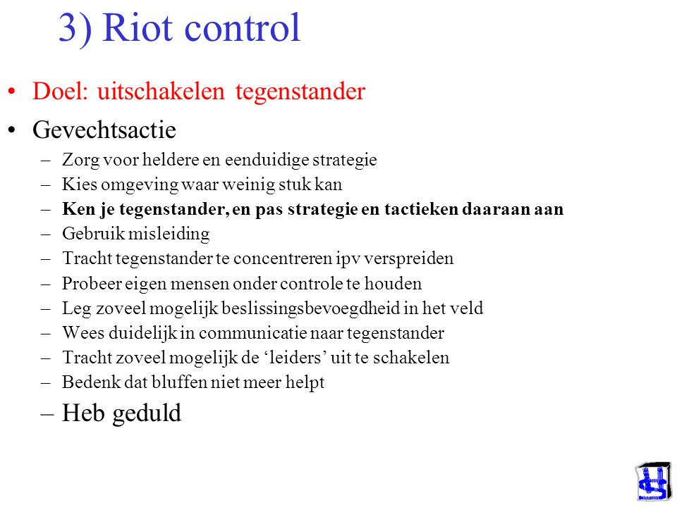 3) Riot control Doel: uitschakelen tegenstander Gevechtsactie