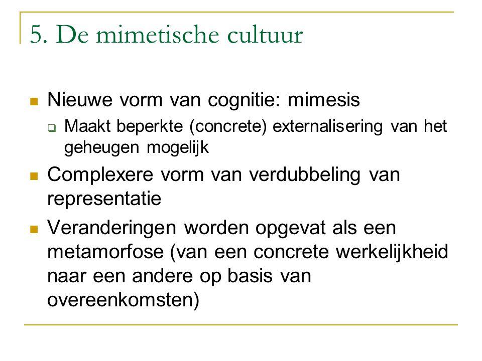 5. De mimetische cultuur Nieuwe vorm van cognitie: mimesis