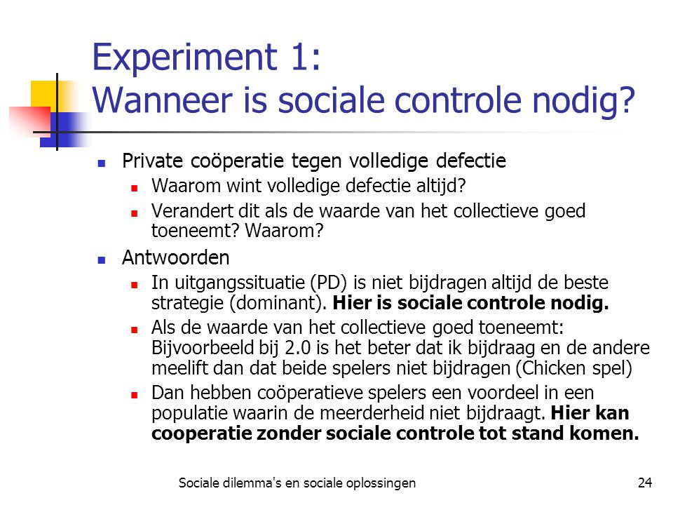 Experiment 1: Wanneer is sociale controle nodig