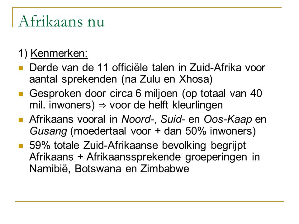 Afrikaans nu 1) Kenmerken: