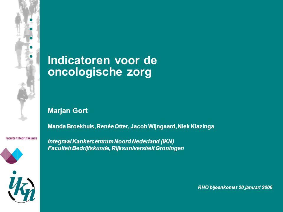 Indicatoren voor de oncologische zorg Marjan Gort