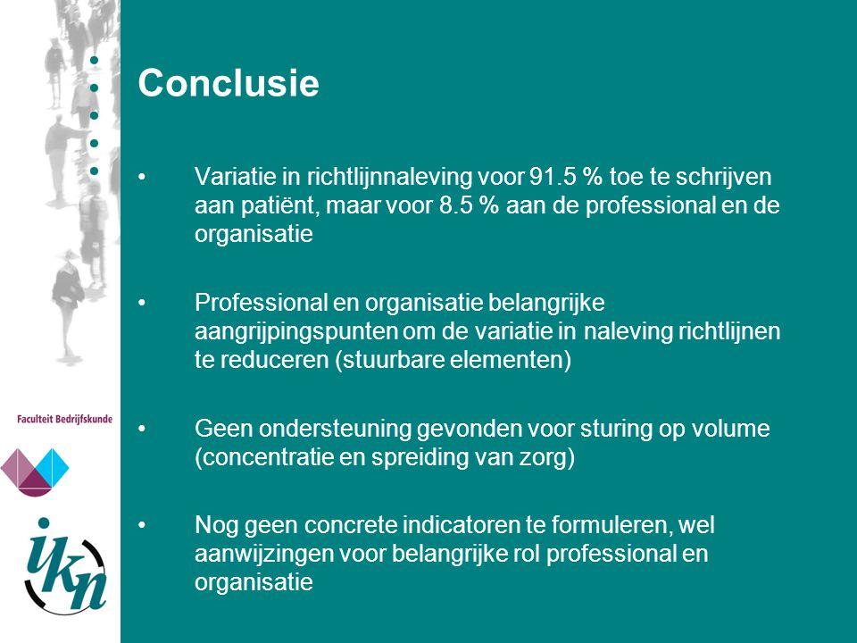 Conclusie Variatie in richtlijnnaleving voor 91.5 % toe te schrijven aan patiënt, maar voor 8.5 % aan de professional en de organisatie.