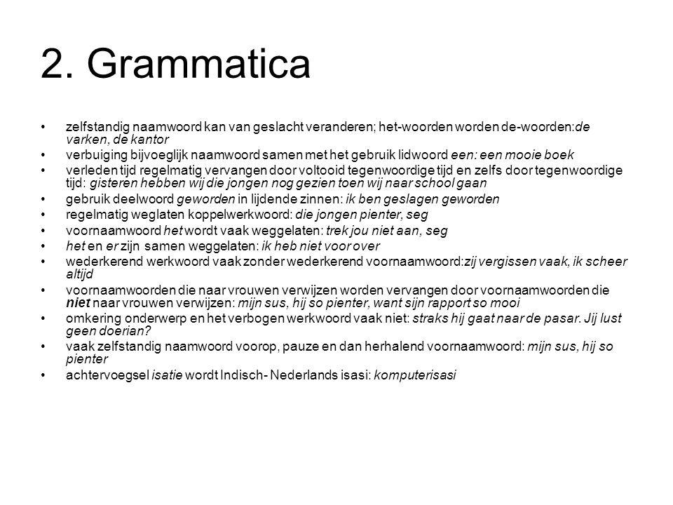 2. Grammatica zelfstandig naamwoord kan van geslacht veranderen; het-woorden worden de-woorden:de varken, de kantor.