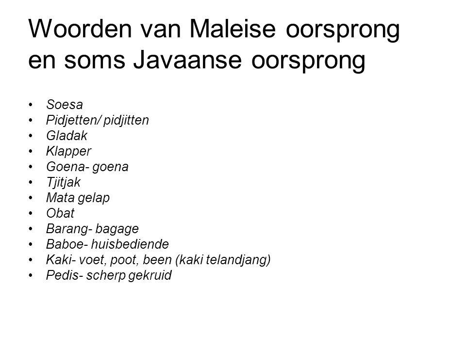 Woorden van Maleise oorsprong en soms Javaanse oorsprong