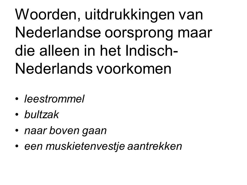 Woorden, uitdrukkingen van Nederlandse oorsprong maar die alleen in het Indisch- Nederlands voorkomen