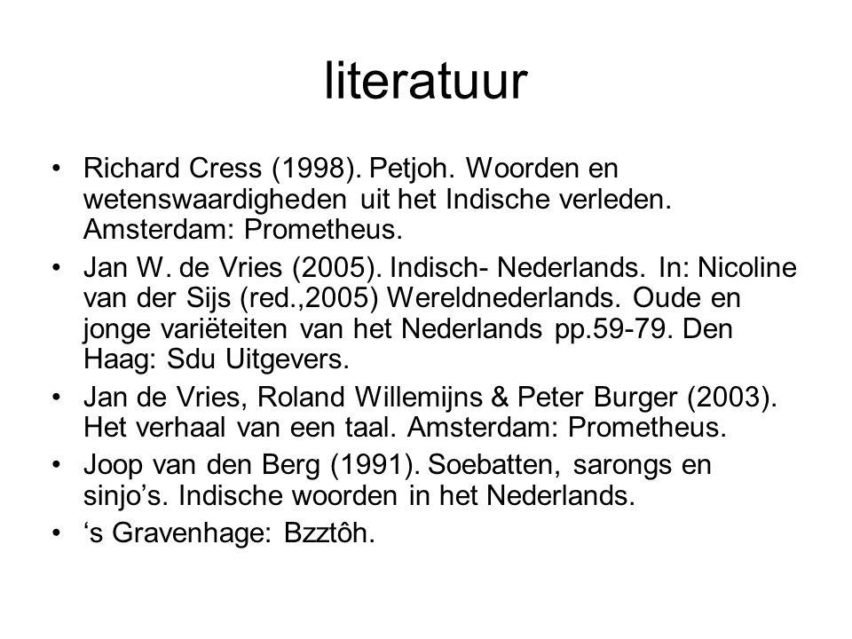 literatuur Richard Cress (1998). Petjoh. Woorden en wetenswaardigheden uit het Indische verleden. Amsterdam: Prometheus.