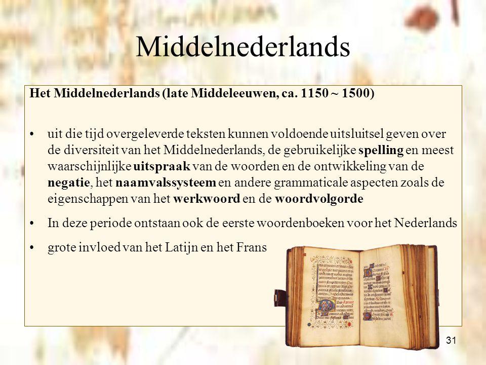 Middelnederlands Het Middelnederlands (late Middeleeuwen, ca. 1150 ~ 1500)