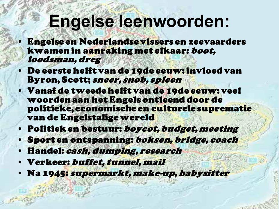 Engelse leenwoorden: Engelse en Nederlandse vissers en zeevaarders kwamen in aanraking met elkaar: boot, loodsman, dreg.