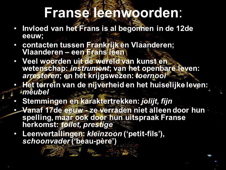 Franse leenwoorden: Invloed van het Frans is al begonnen in de 12de eeuw; contacten tussen Frankrijk en Vlaanderen; Vlaanderen – een Frans leen.