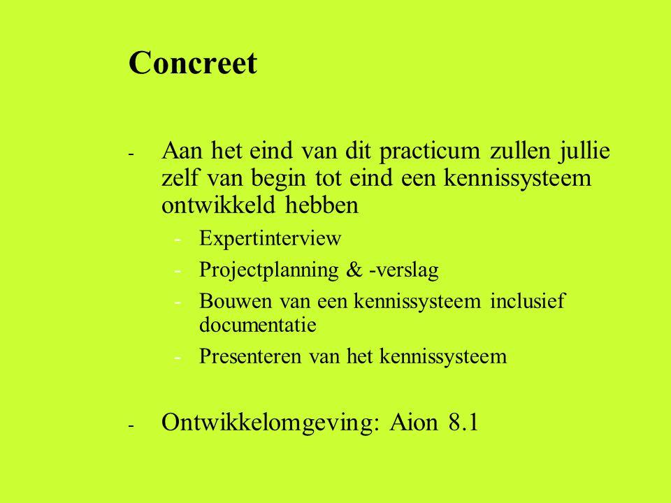 Concreet Aan het eind van dit practicum zullen jullie zelf van begin tot eind een kennissysteem ontwikkeld hebben.