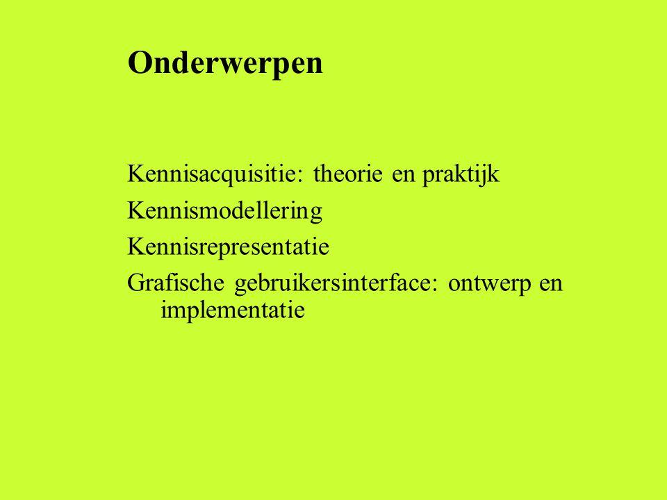 Onderwerpen Kennisacquisitie: theorie en praktijk Kennismodellering