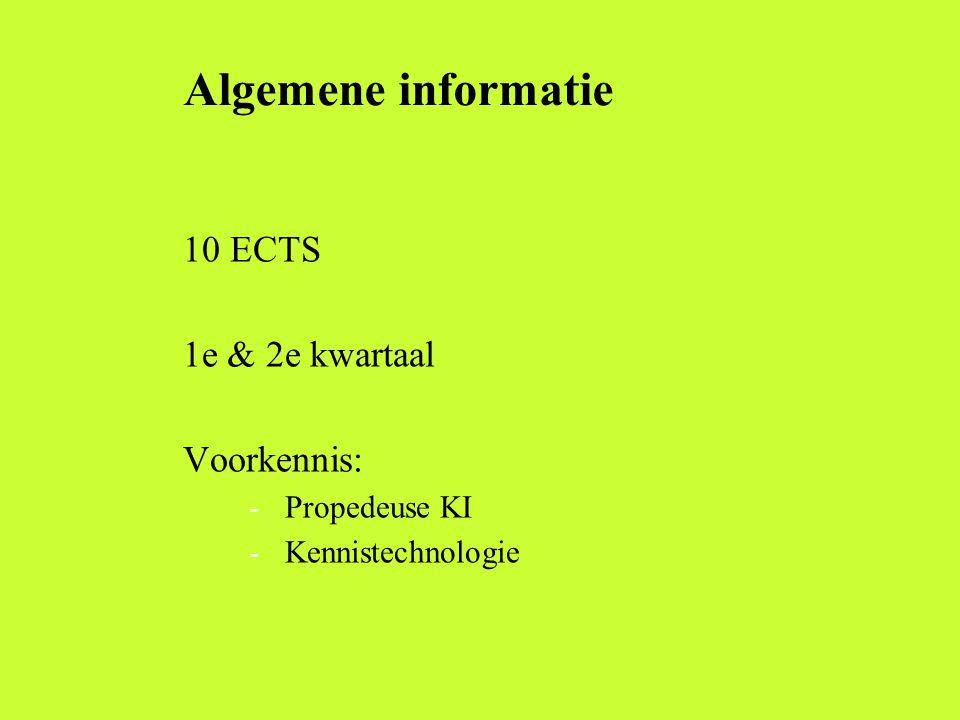 Algemene informatie 10 ECTS 1e & 2e kwartaal Voorkennis: Propedeuse KI
