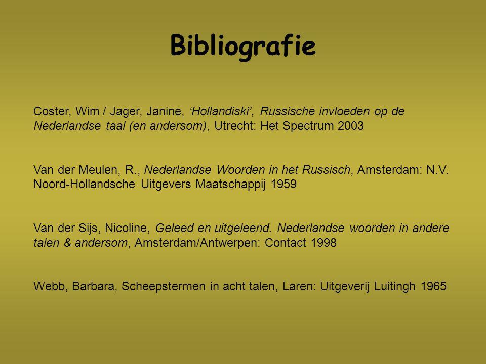Bibliografie Coster, Wim / Jager, Janine, 'Hollandiski', Russische invloeden op de Nederlandse taal (en andersom), Utrecht: Het Spectrum 2003.