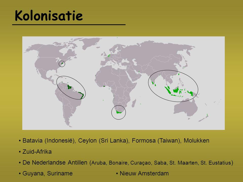 Kolonisatie • Batavia (Indonesië), Ceylon (Sri Lanka), Formosa (Taiwan), Molukken. • Zuid-Afrika.