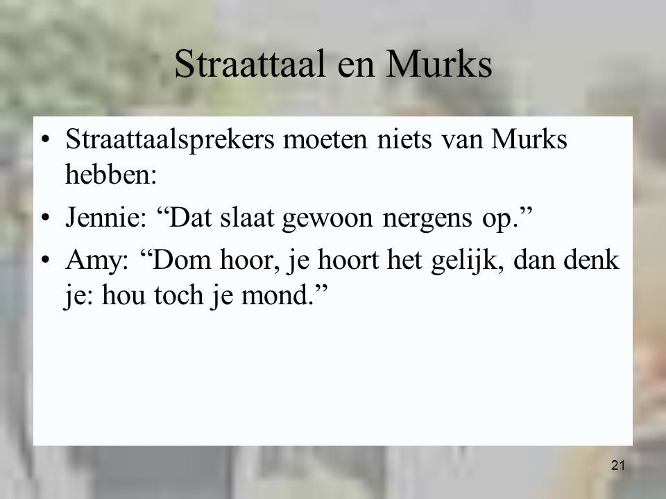 Straattaal en Murks Straattaalsprekers moeten niets van Murks hebben:
