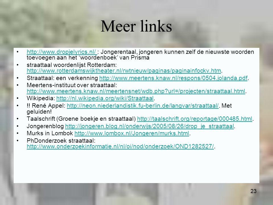 Meer links http://www.dropjelyrics.nl/ : Jongerentaal, jongeren kunnen zelf de nieuwste woorden toevoegen aan het 'woordenboek' van Prisma.