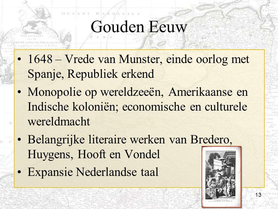 Gouden Eeuw 1648 – Vrede van Munster, einde oorlog met Spanje, Republiek erkend.
