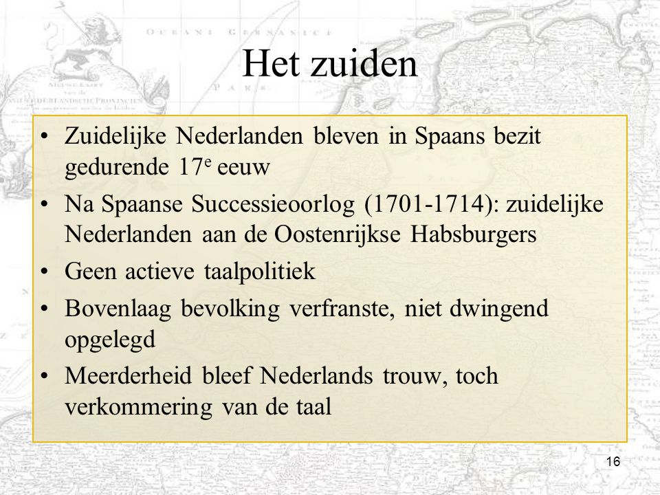 Het zuiden Zuidelijke Nederlanden bleven in Spaans bezit gedurende 17e eeuw.