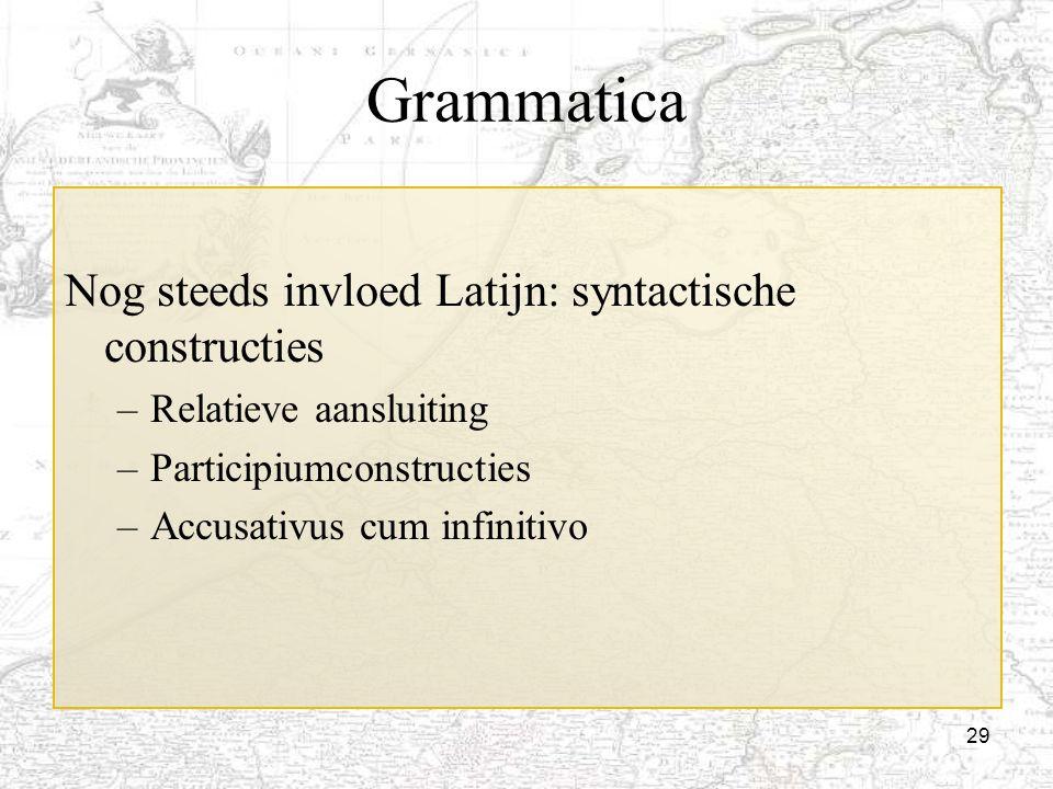 Grammatica Nog steeds invloed Latijn: syntactische constructies